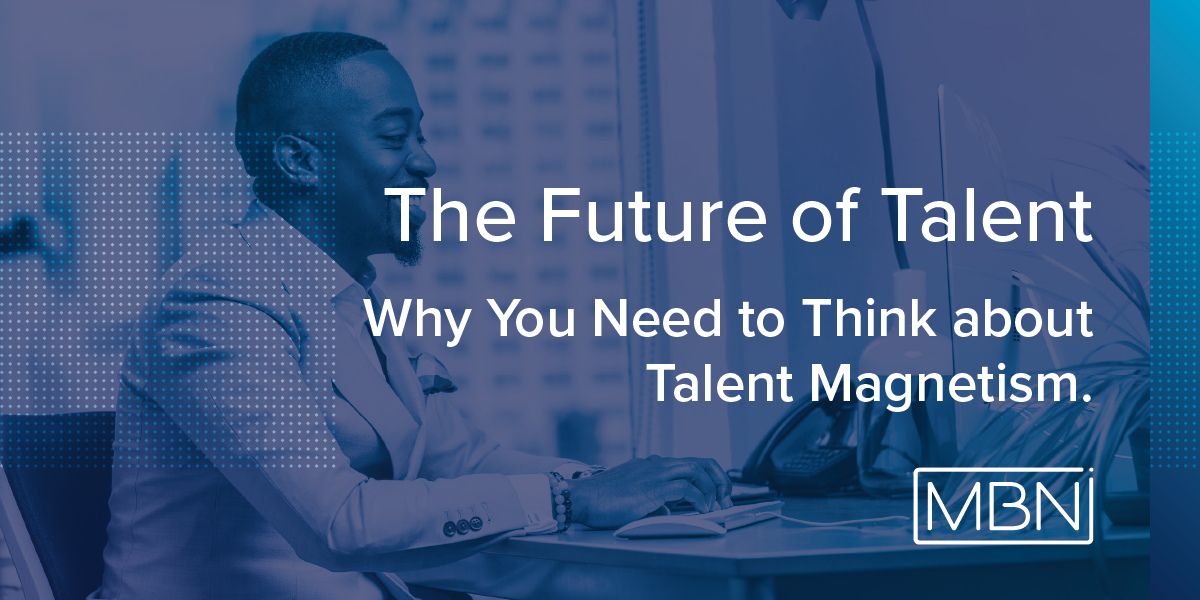 The Future of Talent Why You Need to Think aboutTalent Magnetism@1x